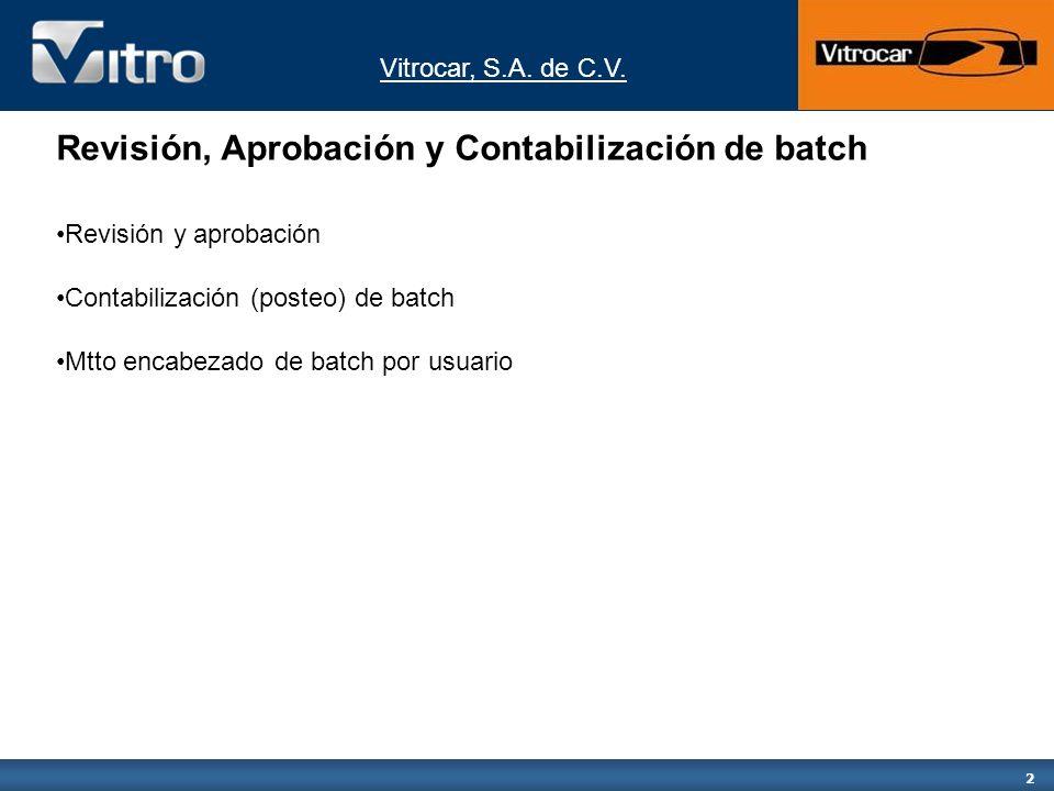 2 Revisión, Aprobación y Contabilización de batch Revisión y aprobación Contabilización (posteo) de batch Mtto encabezado de batch por usuario
