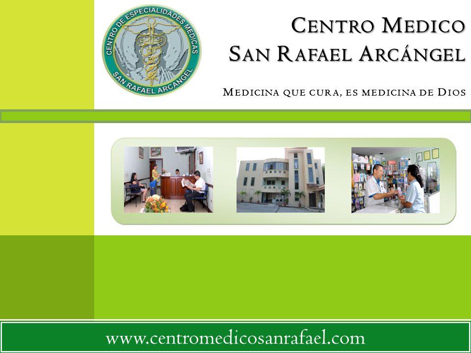 C ENTRO M EDICO S AN R AFAEL A RCÁNGEL C ENTRO M EDICO S AN R AFAEL A RCÁNGEL M EDICINA QUE CURA, ES MEDICINA DE D IOS www.centromedicosanrafael.com