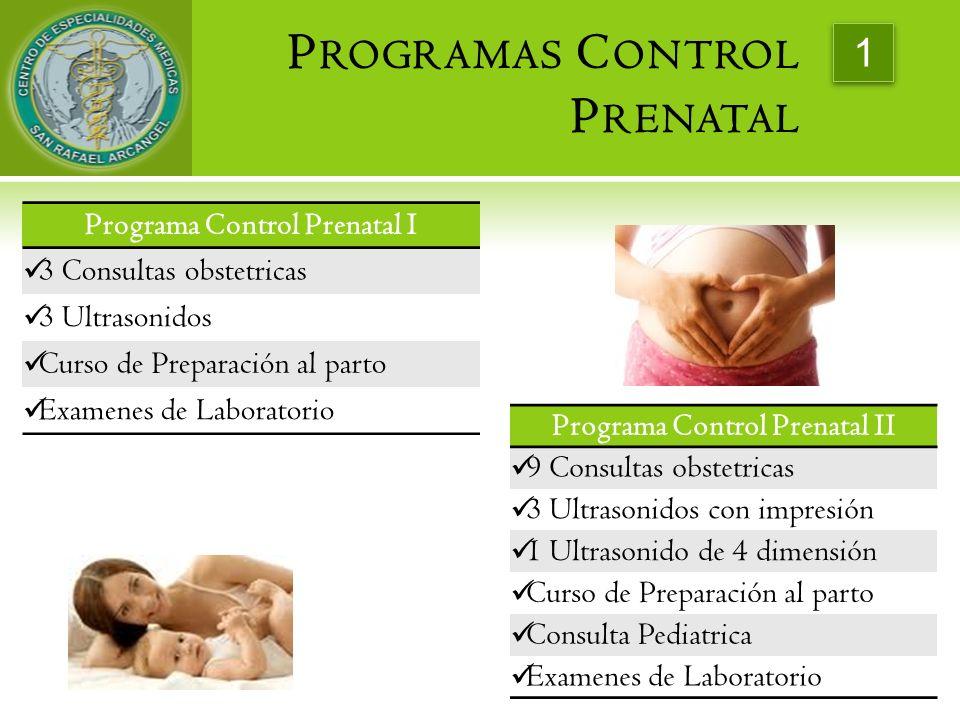 P ROGRAMAS C ONTROL P RENATAL Programa Control Prenatal I 3 Consultas obstetricas 3 Ultrasonidos Curso de Preparación al parto Examenes de Laboratorio