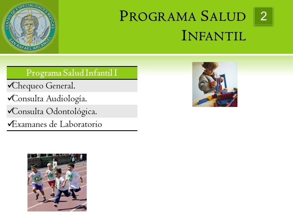 Programa Salud Infantil I Chequeo General. Consulta Audiología. Consulta Odontológica. Examanes de Laboratorio 2 P ROGRAMA S ALUD I NFANTIL