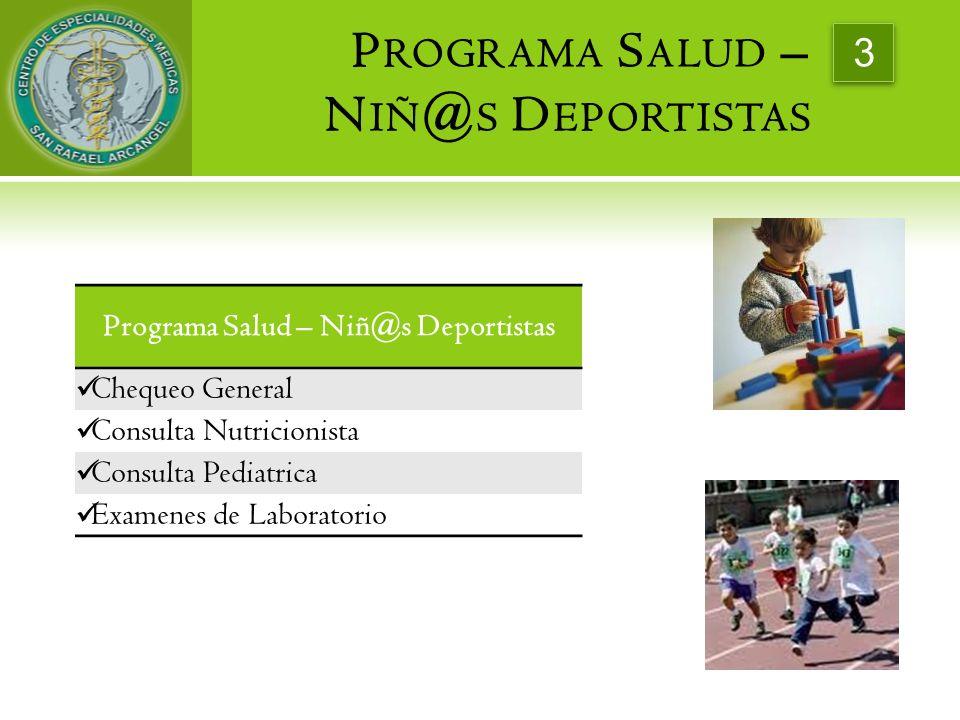 P ROGRAMA S ALUD – N IÑ @ S D EPORTISTAS 3 Programa Salud – Niñ@s Deportistas Chequeo General Consulta Nutricionista Consulta Pediatrica Examenes de L