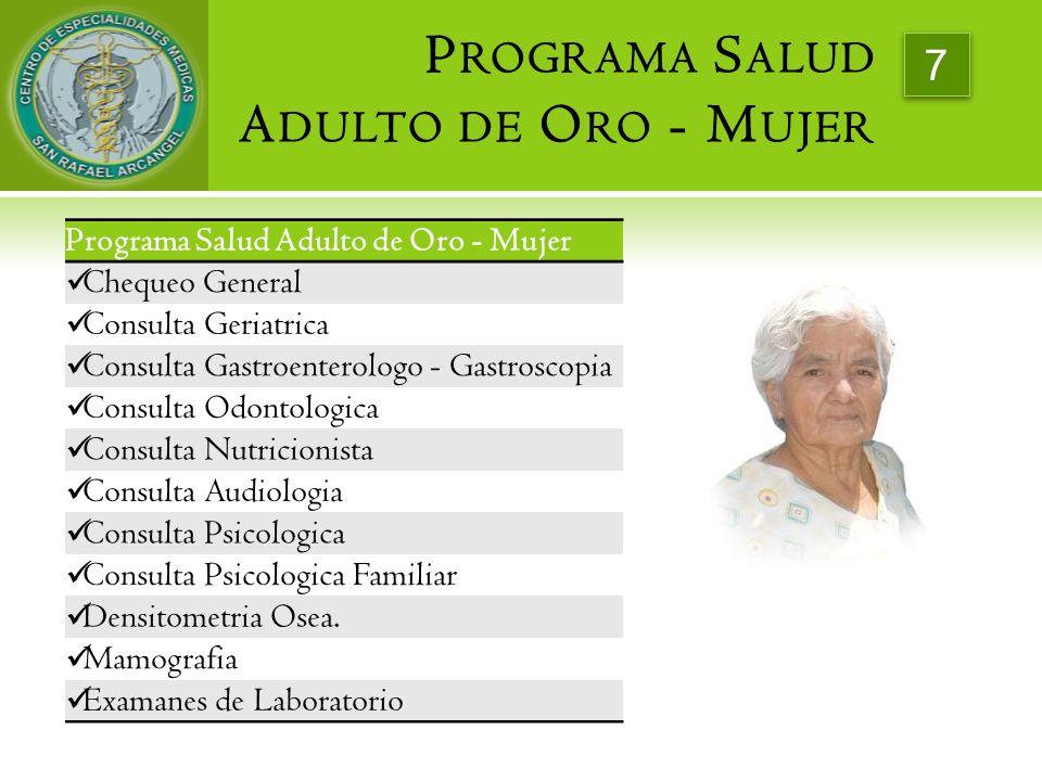 7 P ROGRAMA S ALUD A DULTO DE O RO - M UJER Programa Salud Adulto de Oro - Mujer Chequeo General Consulta Geriatrica Consulta Gastroenterologo - Gastr