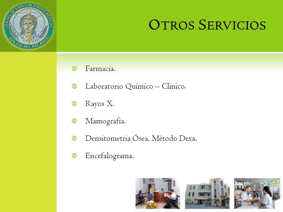 Farmacia. Laboratorio Químico – Clínico. Rayos X. Mamografía. Densitometria Ósea, Método Dexa. Encefalograma. O TROS S ERVICIOS