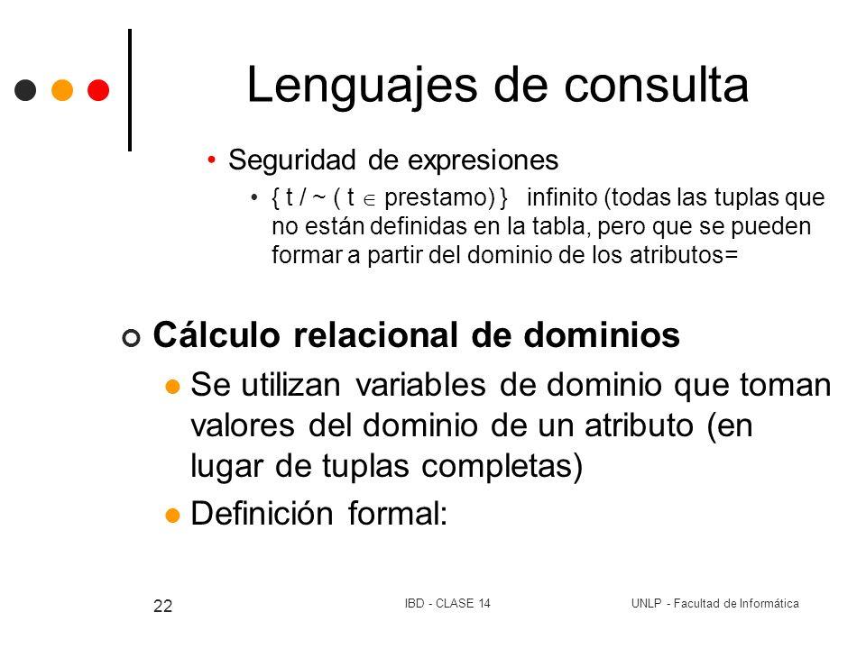 UNLP - Facultad de InformáticaIBD - CLASE 14 22 Lenguajes de consulta Seguridad de expresiones { t / ~ ( t prestamo) } infinito (todas las tuplas que