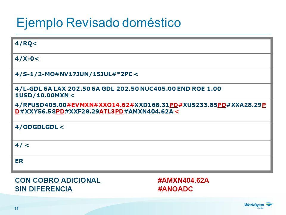 11 Ejemplo Revisado doméstico 4/RQ< 4/X-0< 4/S-1/2-MO#NV17JUN/15JUL#*2PC < 4/L-GDL 6A LAX 202.50 6A GDL 202.50 NUC405.00 END ROE 1.00 1USD/10.00MXN <