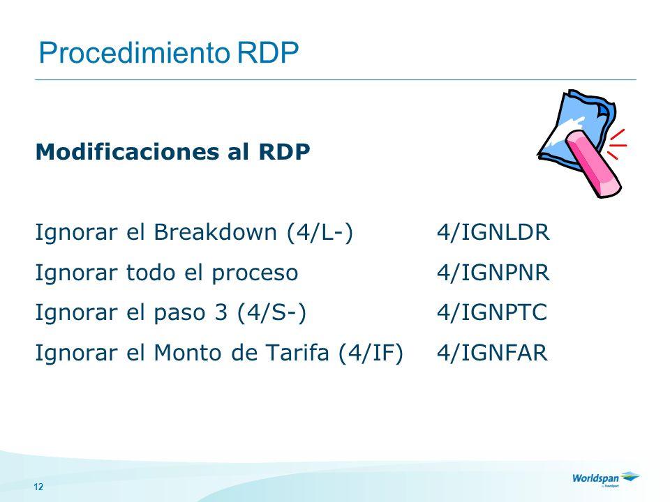 12 Procedimiento RDP Modificaciones al RDP Ignorar el Breakdown (4/L-)4/IGNLDR Ignorar todo el proceso4/IGNPNR Ignorar el paso 3 (4/S-)4/IGNPTC Ignora