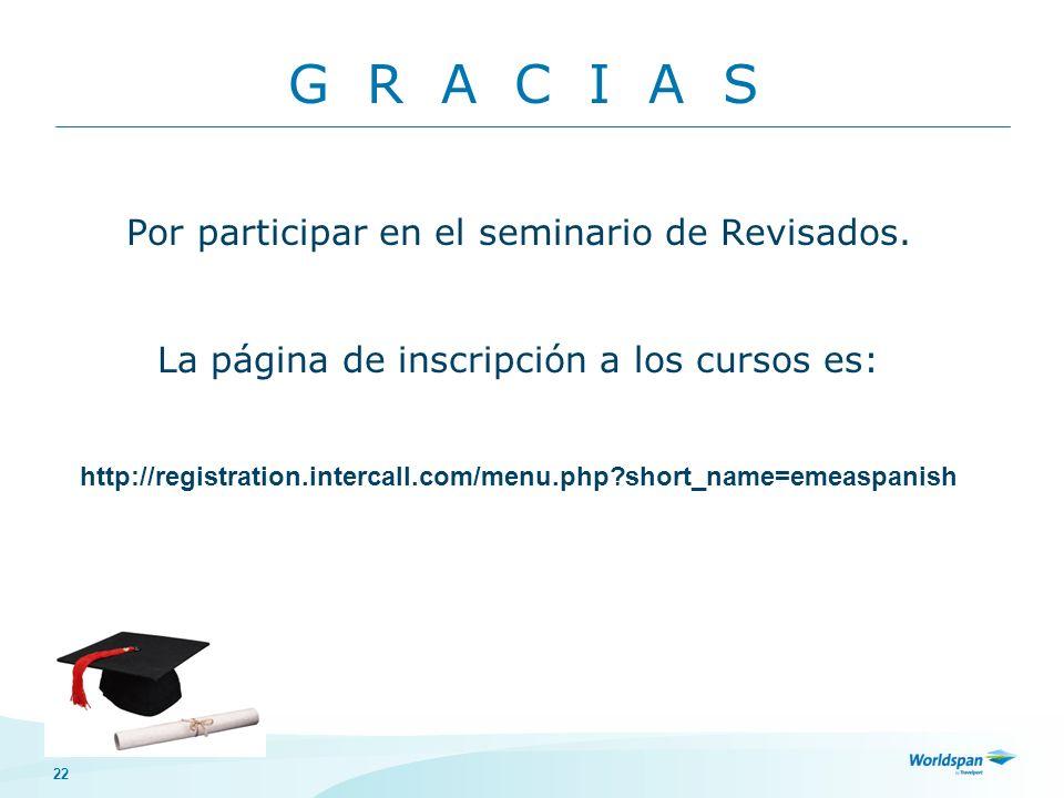 22 Por participar en el seminario de Revisados. La página de inscripción a los cursos es: http://registration.intercall.com/menu.php?short_name=emeasp