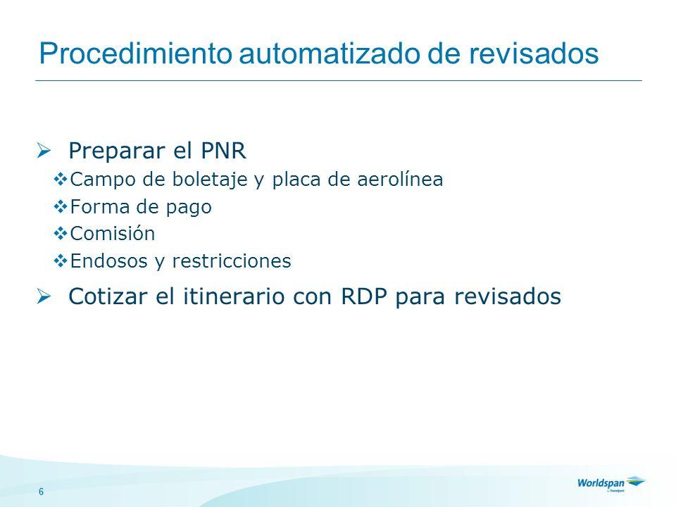 6 Procedimiento automatizado de revisados Preparar el PNR Campo de boletaje y placa de aerolínea Forma de pago Comisión Endosos y restricciones Cotiza
