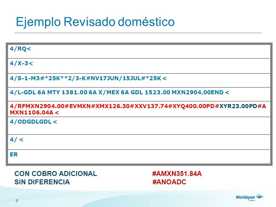 9 Ejemplo Revisado doméstico 4/RQ< 4/X-3< 4/S-1-M3#*25K**2/3-K#NV17JUN/15JUL#*25K < 4/L-GDL 6A MTY 1381.00 6A X/MEX 6A GDL 1523.00 MXN2904.00END < 4/R