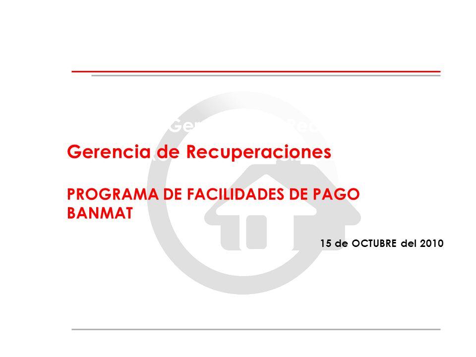 15 de OCTUBRE del 2010 Gerencia de Recuperaciones PROGRAMA DE FACILIDADES DE PAGO BANMAT Gerencia de Recuperaciones PROGRAMA DE FACILIDADES DE PAGO BA