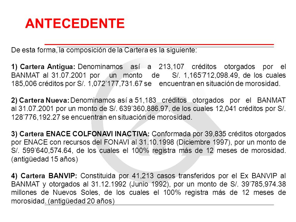 De esta forma, la composición de la Cartera es la siguiente: 1) Cartera Antigua: Denominamos así a 213,107 créditos otorgados por el BANMAT al 31.07.2