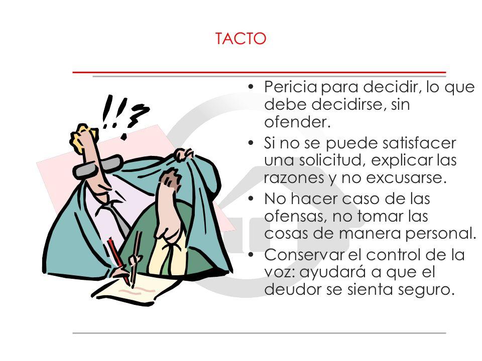TACTO Pericia para decidir, lo que debe decidirse, sin ofender. Si no se puede satisfacer una solicitud, explicar las razones y no excusarse. No hacer