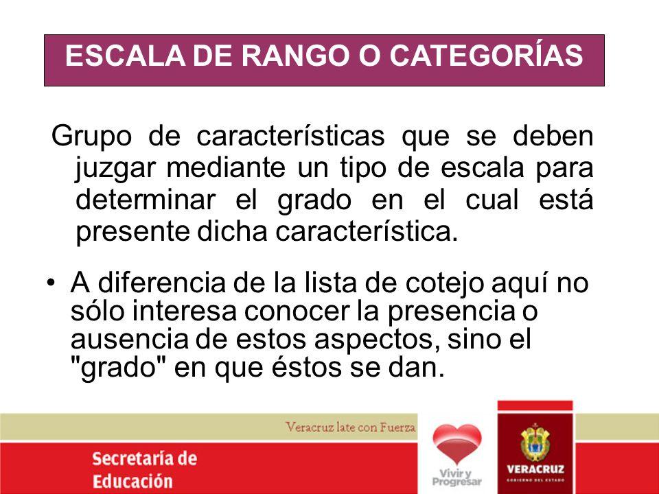 ESCALA DE RANGO O CATEGORÍAS Grupo de características que se deben juzgar mediante un tipo de escala para determinar el grado en el cual está presente