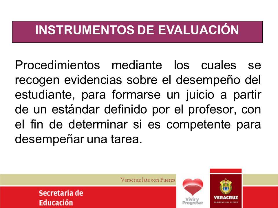 INSTRUMENTOS DE EVALUACIÓN Procedimientos mediante los cuales se recogen evidencias sobre el desempeño del estudiante, para formarse un juicio a parti