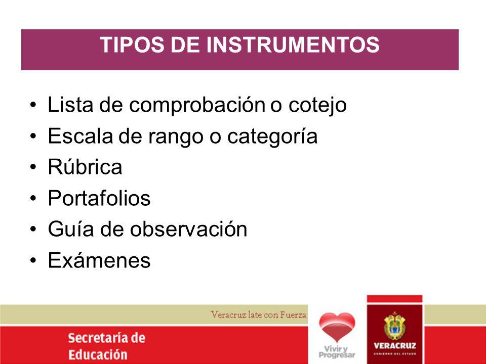 TIPOS DE INSTRUMENTOS Lista de comprobación o cotejo Escala de rango o categoría Rúbrica Portafolios Guía de observación Exámenes