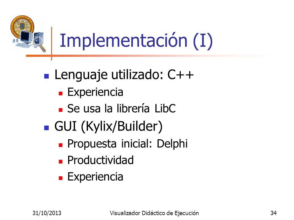 31/10/2013Visualizador Didáctico de Ejecución34 Implementación (I) Lenguaje utilizado: C++ Experiencia Se usa la librería LibC GUI (Kylix/Builder) Pro
