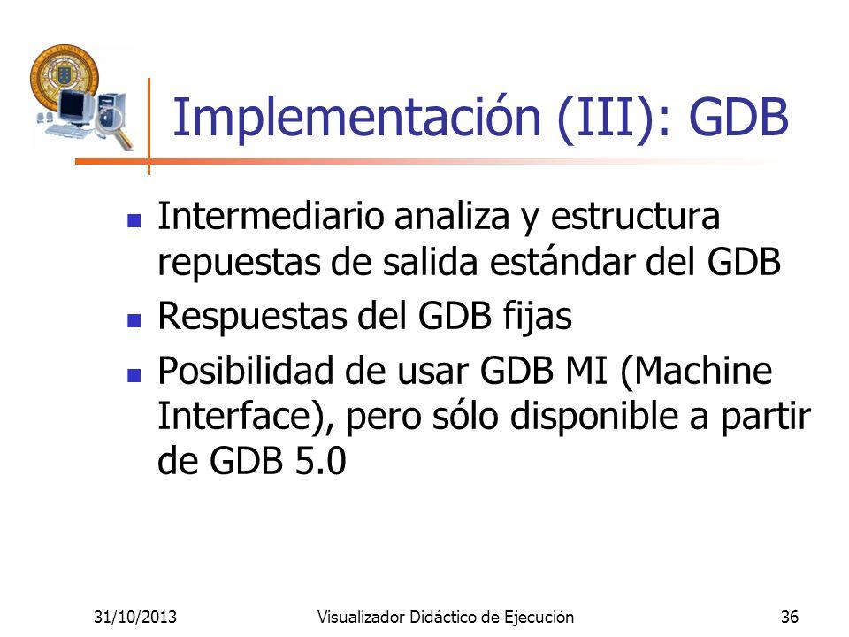 31/10/2013Visualizador Didáctico de Ejecución36 Implementación (III): GDB Intermediario analiza y estructura repuestas de salida estándar del GDB Resp