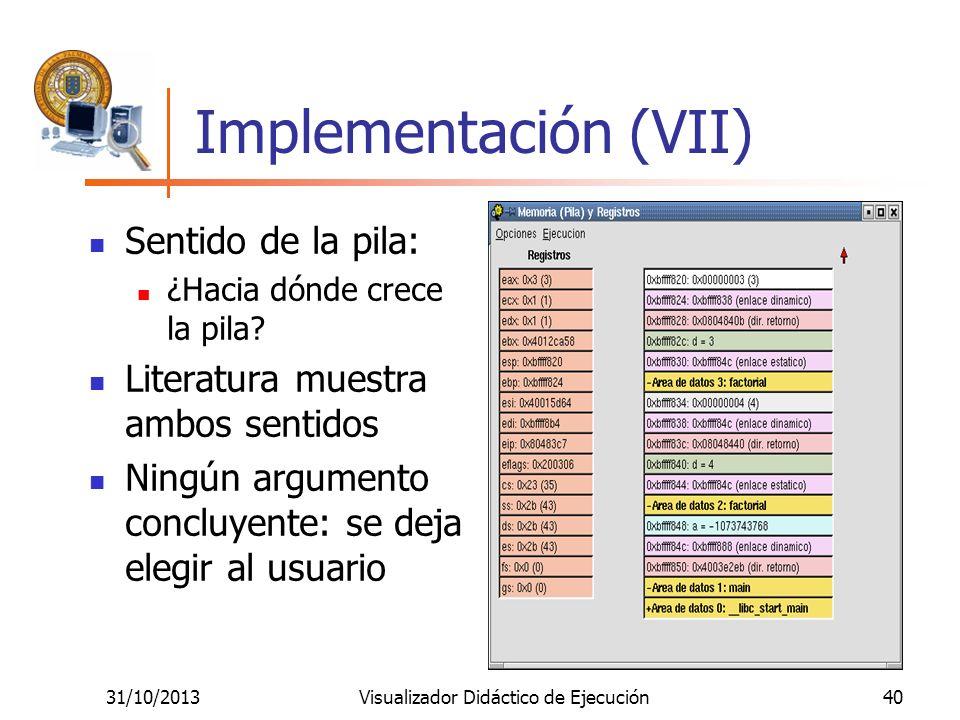 31/10/2013Visualizador Didáctico de Ejecución40 Implementación (VII) Sentido de la pila: ¿Hacia dónde crece la pila? Literatura muestra ambos sentidos