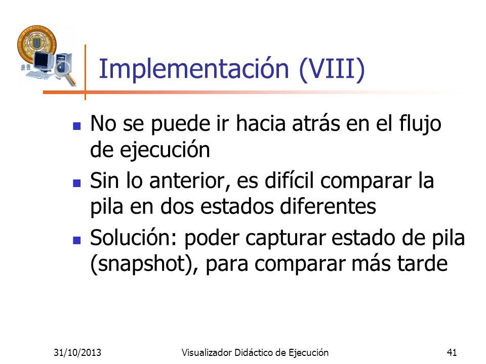 31/10/2013Visualizador Didáctico de Ejecución41 Implementación (VIII) No se puede ir hacia atrás en el flujo de ejecución Sin lo anterior, es difícil