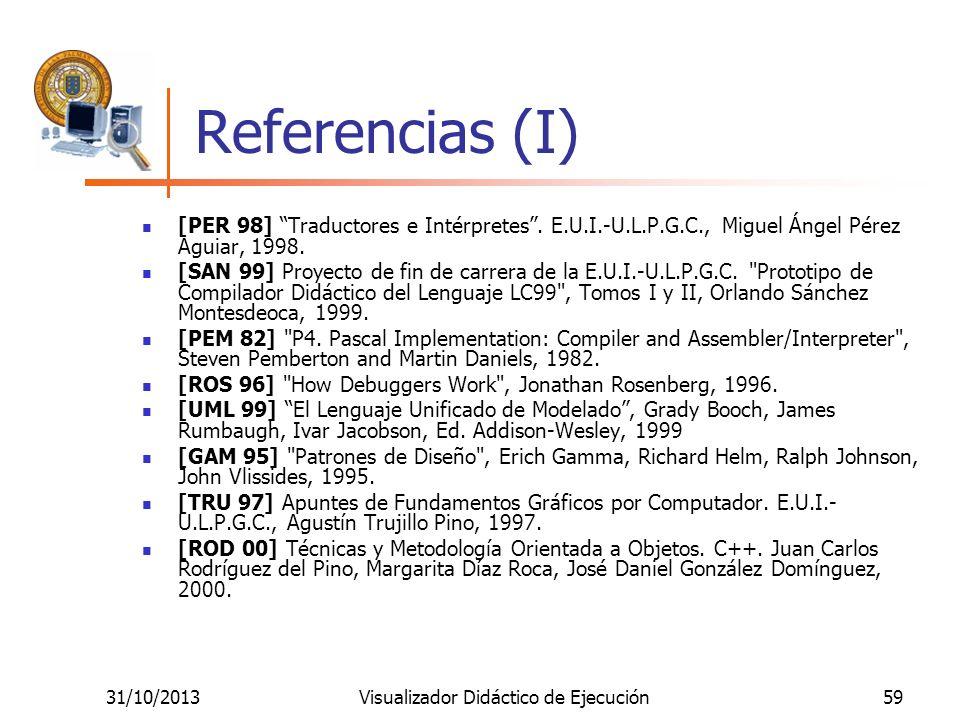 31/10/2013Visualizador Didáctico de Ejecución59 Referencias (I) [PER 98] Traductores e Intérpretes. E.U.I.-U.L.P.G.C., Miguel Ángel Pérez Aguiar, 1998