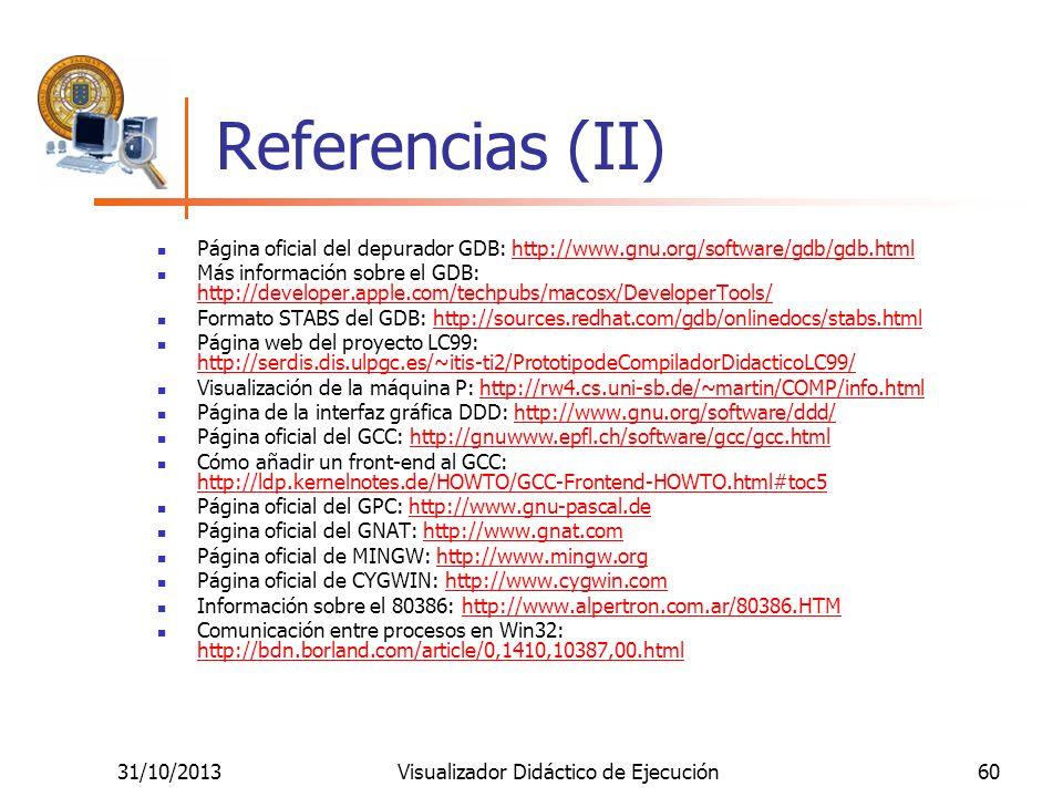 31/10/2013Visualizador Didáctico de Ejecución60 Referencias (II) Página oficial del depurador GDB: http://www.gnu.org/software/gdb/gdb.htmlhttp://www.