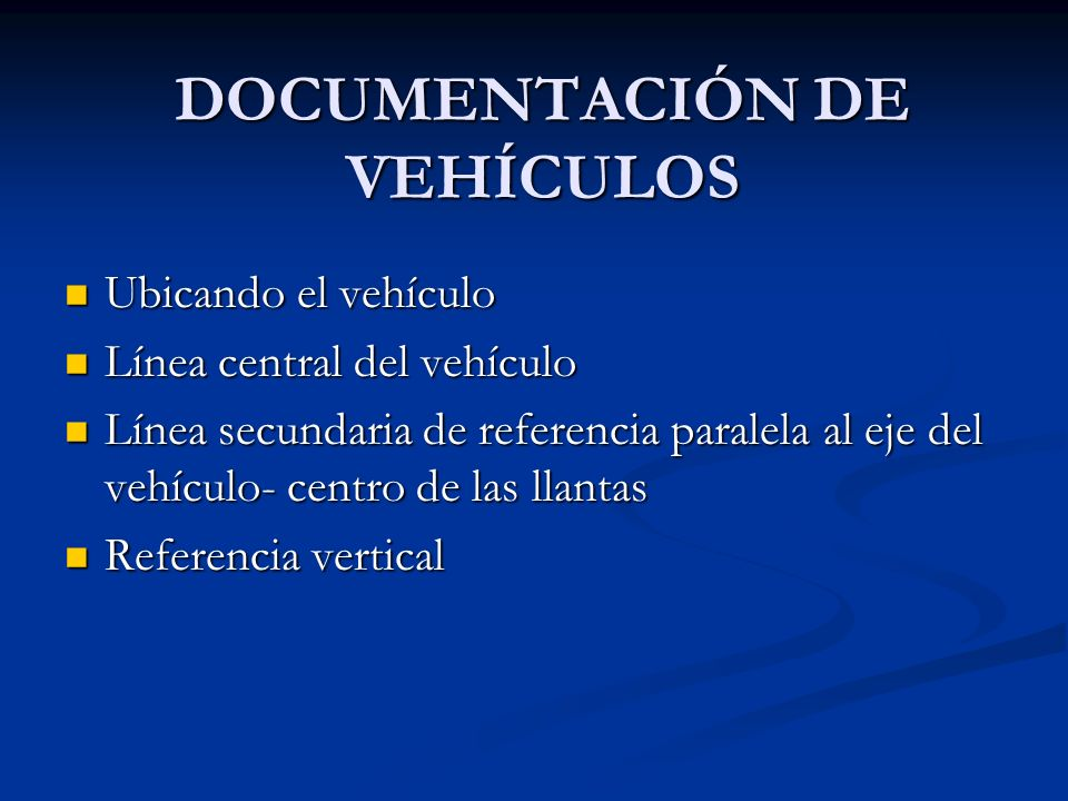 DOCUMENTACIÓN DE VEHÍCULOS Ubicando el vehículo Ubicando el vehículo Línea central del vehículo Línea central del vehículo Línea secundaria de referen