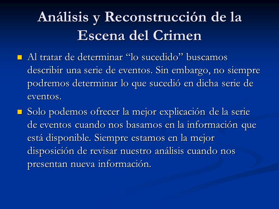 Análisis y Reconstrucción de la Escena del Crimen Al tratar de determinar lo sucedido buscamos describir una serie de eventos. Sin embargo, no siempre