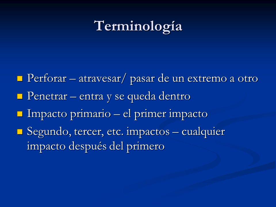 Terminología Perforar – atravesar/ pasar de un extremo a otro Perforar – atravesar/ pasar de un extremo a otro Penetrar – entra y se queda dentro Pene
