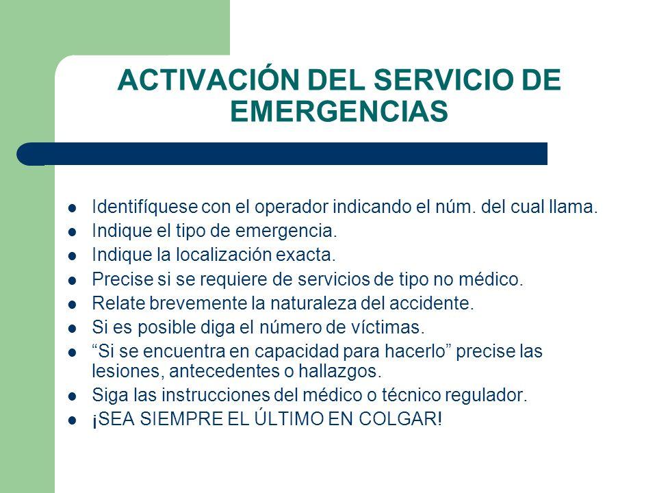 ACTIVACIÓN DEL SERVICIO DE EMERGENCIAS Identifíquese con el operador indicando el núm. del cual llama. Indique el tipo de emergencia. Indique la local