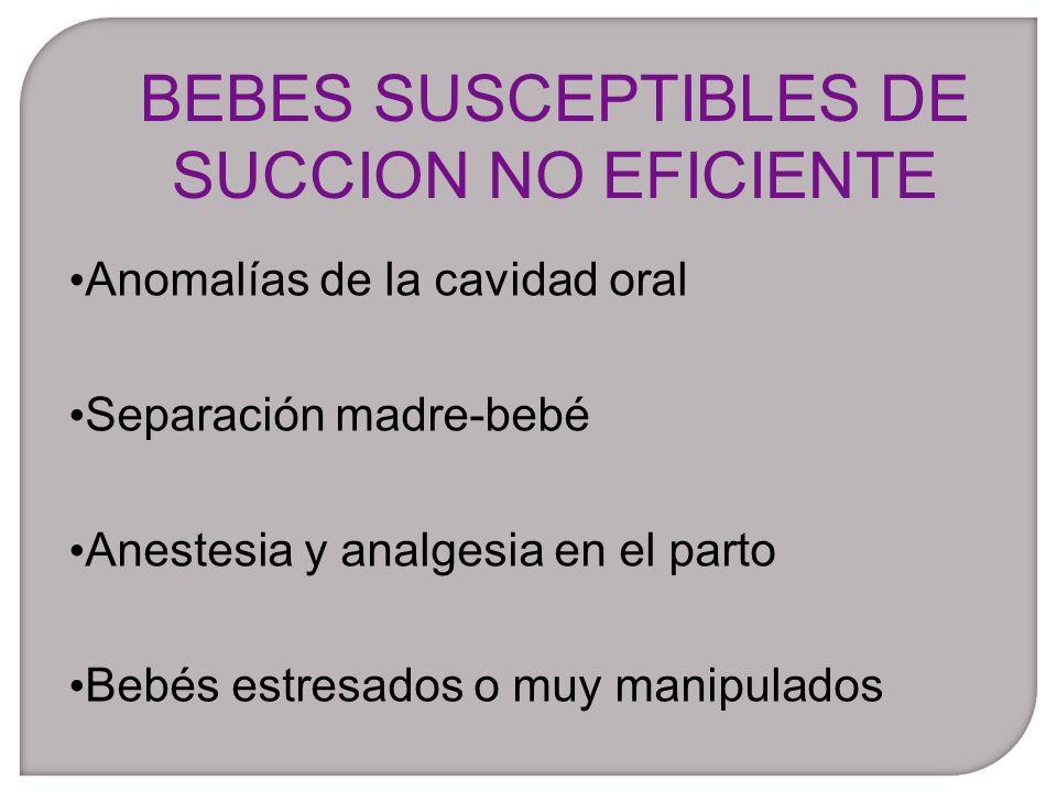 Anomalías de la cavidad oral Separación madre-bebé Anestesia y analgesia en el parto Bebés estresados o muy manipulados BEBES SUSCEPTIBLES DE SUCCION