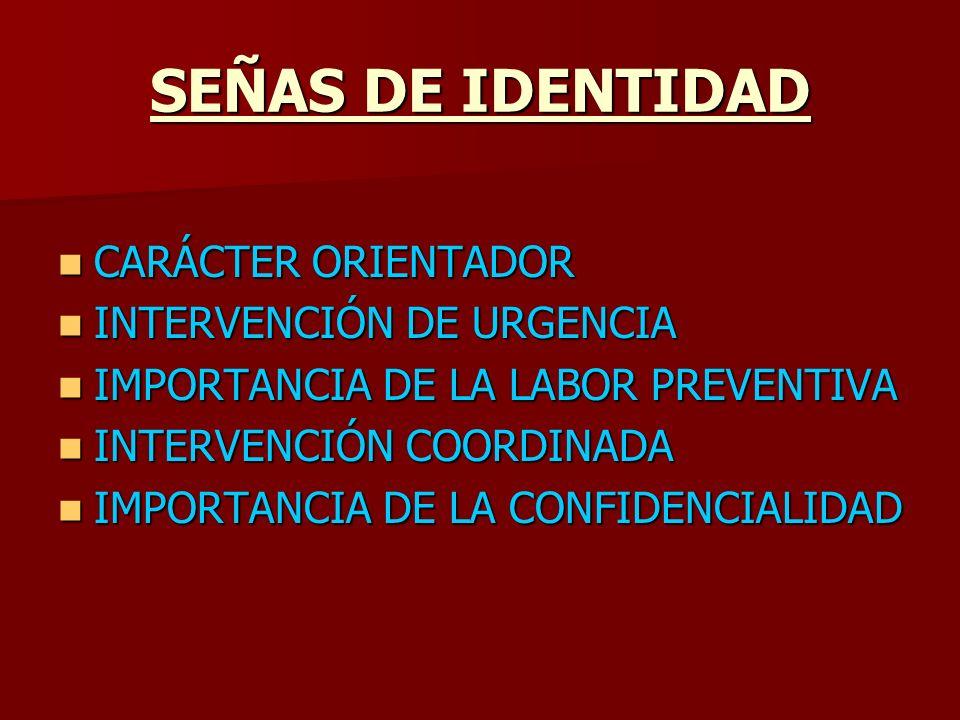SEÑAS DE IDENTIDAD CARÁCTER ORIENTADOR INTERVENCIÓN DE URGENCIA IMPORTANCIA DE LA LABOR PREVENTIVA INTERVENCIÓN COORDINADA IMPORTANCIA DE LA CONFIDENC