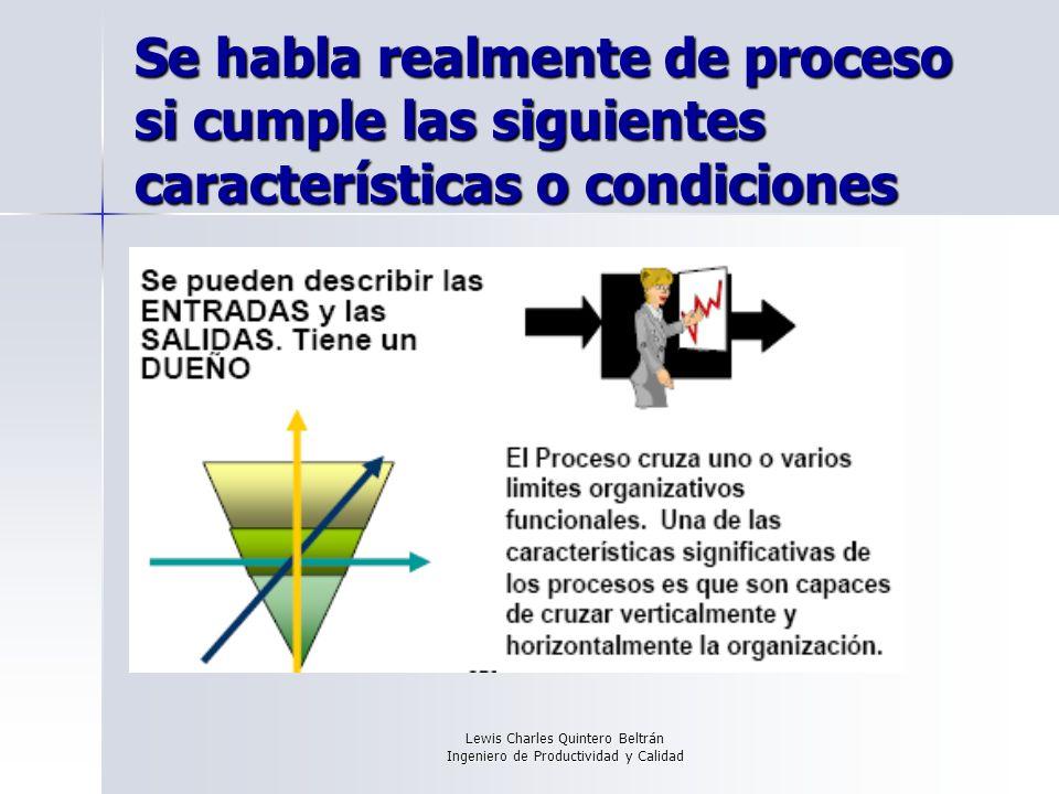 Lewis Charles Quintero Beltrán Ingeniero de Productividad y Calidad Se habla realmente de proceso si cumple las siguientes características o condiciones