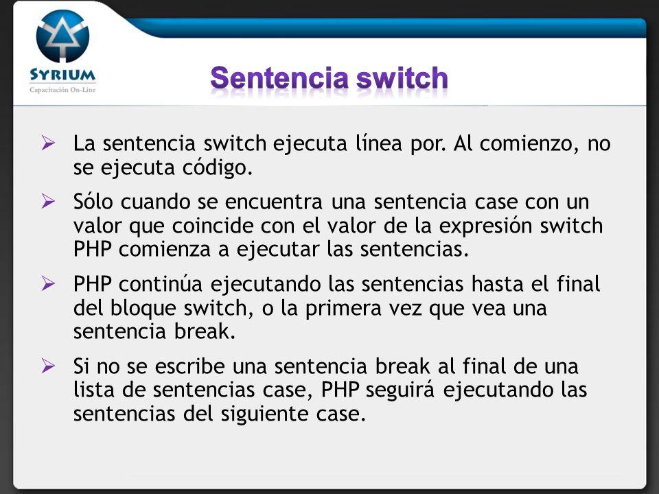 La sentencia switch ejecuta línea por. Al comienzo, no se ejecuta código. Sólo cuando se encuentra una sentencia case con un valor que coincide con el
