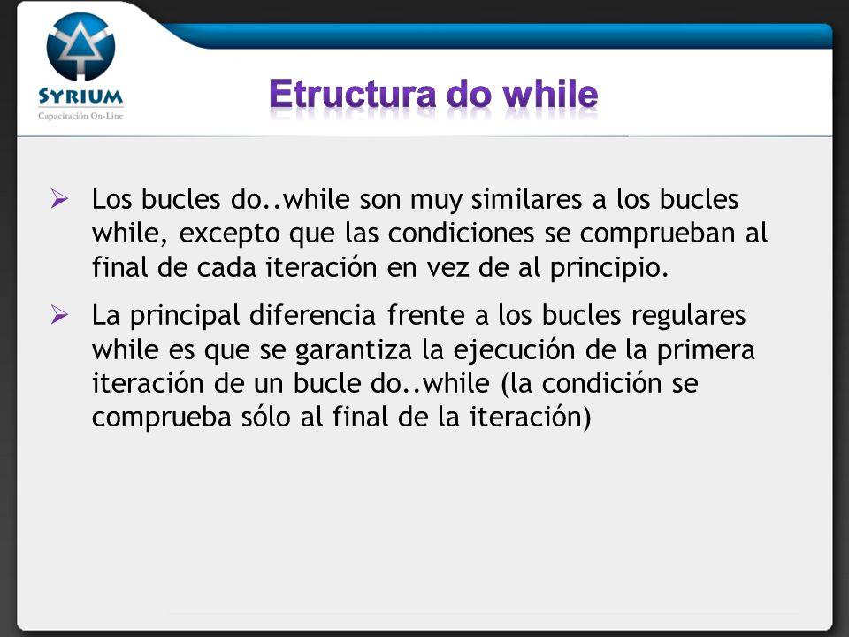 Los bucles do..while son muy similares a los bucles while, excepto que las condiciones se comprueban al final de cada iteración en vez de al principio