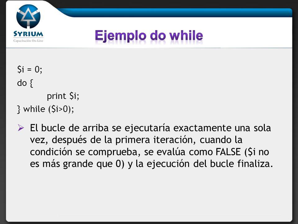 $i = 0; do { print $i; } while ($i>0); El bucle de arriba se ejecutaría exactamente una sola vez, después de la primera iteración, cuando la condición