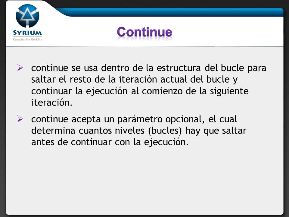 continue se usa dentro de la estructura del bucle para saltar el resto de la iteración actual del bucle y continuar la ejecución al comienzo de la sig
