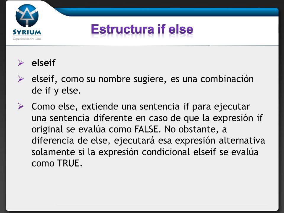 elseif elseif, como su nombre sugiere, es una combinación de if y else. Como else, extiende una sentencia if para ejecutar una sentencia diferente en