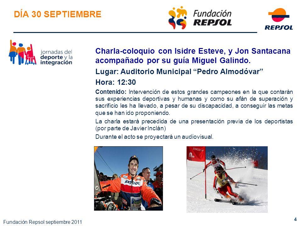 4 Fundación Repsol septiembre 2011 DÍA 30 SEPTIEMBRE Charla-coloquio con Isidre Esteve, y Jon Santacana acompañado por su guía Miguel Galindo. Lugar:
