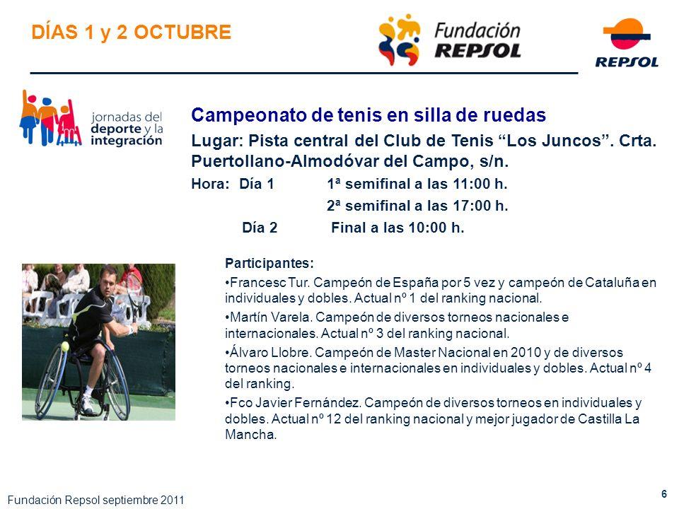6 Fundación Repsol septiembre 2011 DÍAS 1 y 2 OCTUBRE Campeonato de tenis en silla de ruedas Lugar: Pista central del Club de Tenis Los Juncos. Crta.