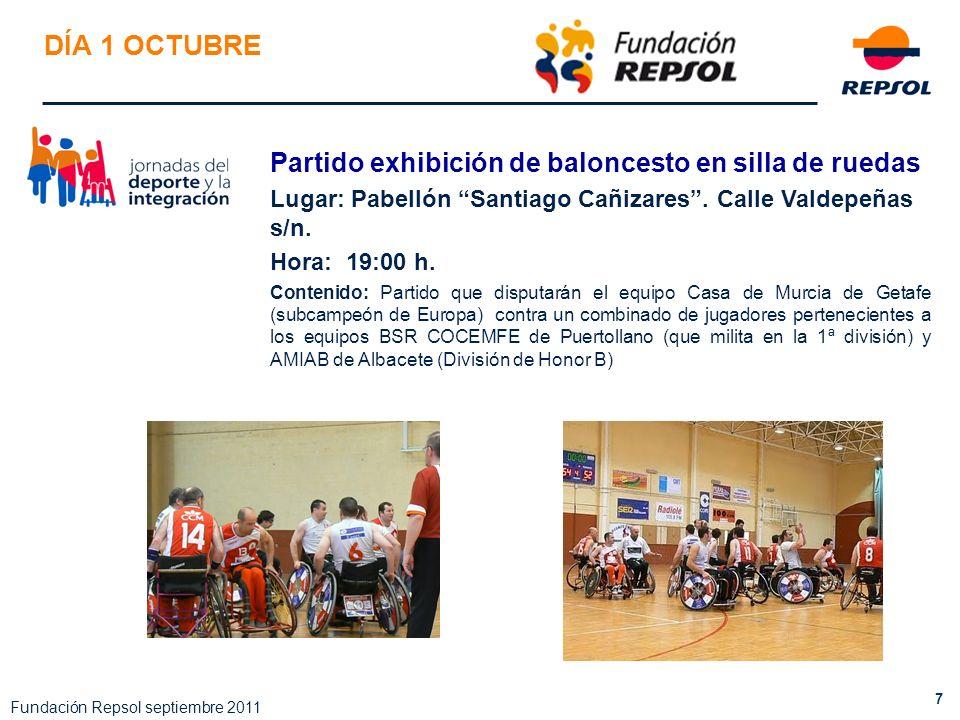 7 Fundación Repsol septiembre 2011 DÍA 1 OCTUBRE Partido exhibición de baloncesto en silla de ruedas Lugar: Pabellón Santiago Cañizares. Calle Valdepe