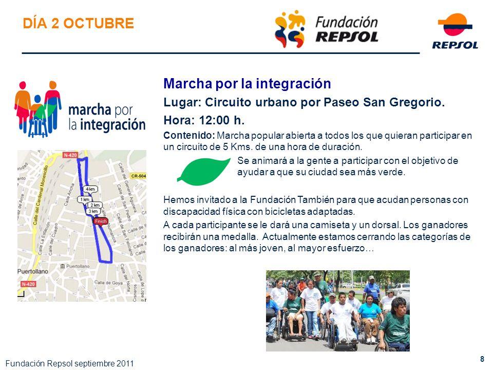 8 Fundación Repsol septiembre 2011 DÍA 2 OCTUBRE Marcha por la integración Lugar: Circuito urbano por Paseo San Gregorio. Hora: 12:00 h. Contenido: Ma