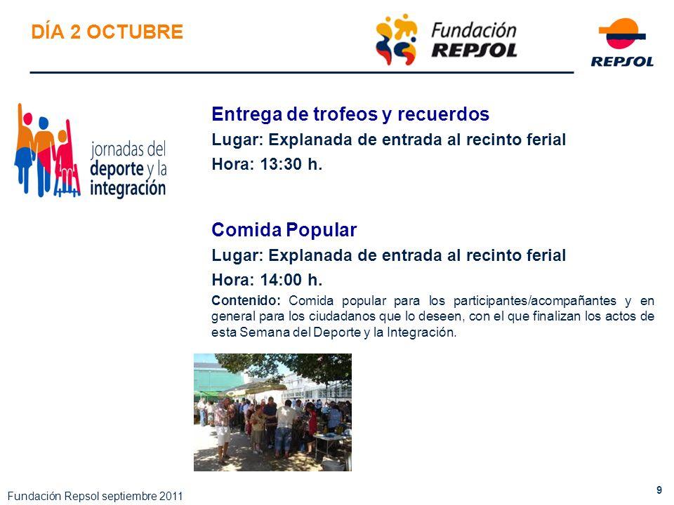 9 Fundación Repsol septiembre 2011 DÍA 2 OCTUBRE Entrega de trofeos y recuerdos Lugar: Explanada de entrada al recinto ferial Hora: 13:30 h. Comida Po