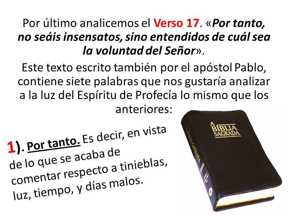 Por último analicemos el Verso 17. «Por tanto, no seáis insensatos, sino entendidos de cuál sea la voluntad del Señor». Este texto escrito también por