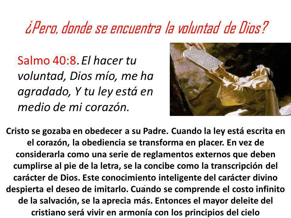 ¿Pero, donde se encuentra la voluntad de Dios? Salmo 40:8. El hacer tu voluntad, Dios mío, me ha agradado, Y tu ley está en medio de mi corazón.. Cris