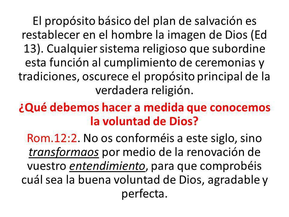El propósito básico del plan de salvación es restablecer en el hombre la imagen de Dios (Ed 13). Cualquier sistema religioso que subordine esta funció