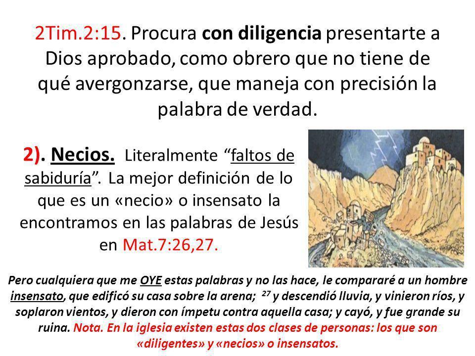 2Tim.2:15. Procura con diligencia presentarte a Dios aprobado, como obrero que no tiene de qué avergonzarse, que maneja con precisión la palabra de ve
