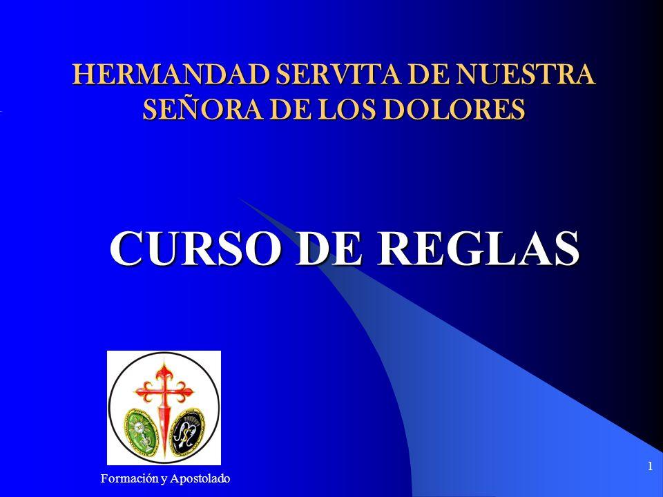 Formación y Apostolado 1 HERMANDAD SERVITA DE NUESTRA SEÑORA DE LOS DOLORES CURSO DE REGLAS