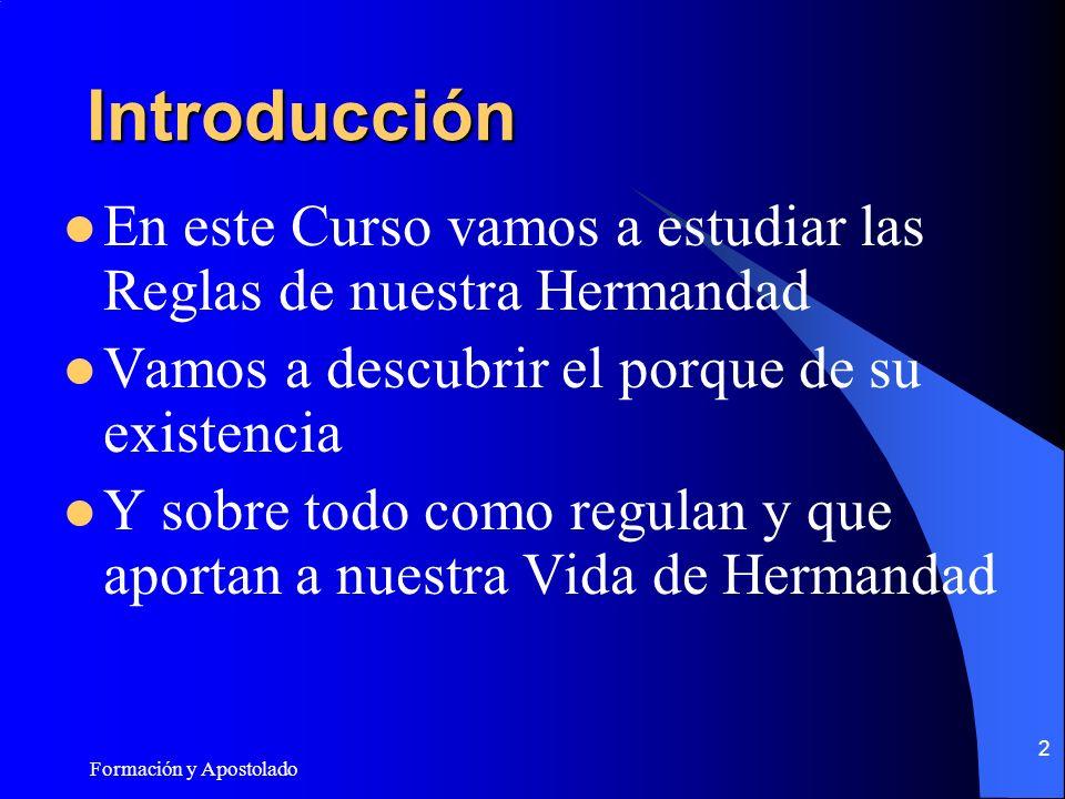 Formación y Apostolado 2 Introducción En este Curso vamos a estudiar las Reglas de nuestra Hermandad Vamos a descubrir el porque de su existencia Y sobre todo como regulan y que aportan a nuestra Vida de Hermandad