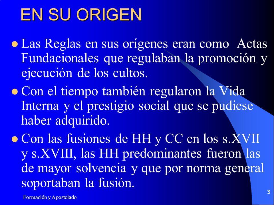 Formación y Apostolado 3 EN SU ORIGEN Las Reglas en sus orígenes eran como Actas Fundacionales que regulaban la promoción y ejecución de los cultos.