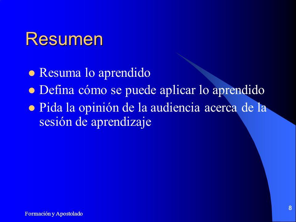 Formación y Apostolado 8 Resumen Resuma lo aprendido Defina cómo se puede aplicar lo aprendido Pida la opinión de la audiencia acerca de la sesión de aprendizaje